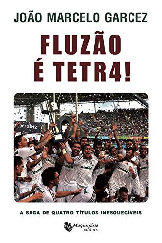 Fluzão é Tetra !: A Saga de Quatro Títulos Inesquecíveis (Portuguese Edition)