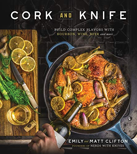 Cork and Knife: Build Complex Flavors with Bourbon, Wine, Beer and More