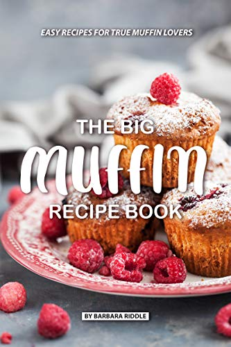The Big Muffin Recipe Book: Easy Recipes for True Muffin Lovers