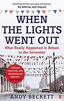 When The Lights Went Out: Britain in the Seventies by Andy Beckett