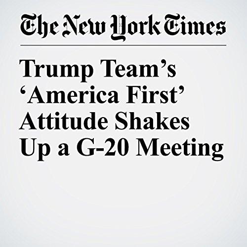 Trump Team's 'America First' Attitude Shakes Up a G-20 Meeting copertina