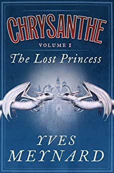 The Lost Princess: Chrysanthe Vol. 1 by [Yves Meynard]