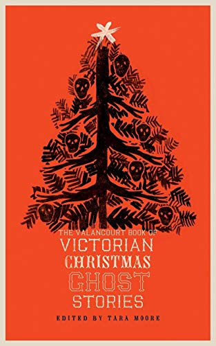Compare Textbook Prices for The Valancourt Book of Victorian Christmas Ghost Stories  ISBN 9781943910564 by Doyle, Arthur Conan,Scott, Walter,Moore, Tara