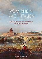 Vom Rhein nach Italien: Auf den Spuren der Grand Tour im 19. Jahrhundert