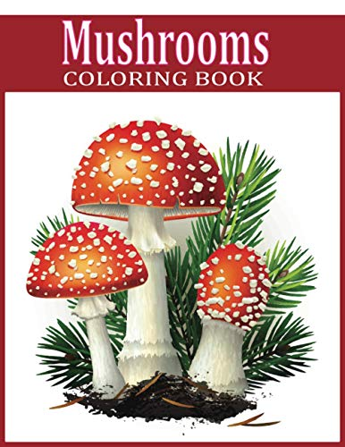 Mushrooms Coloring Book: An Adults Coloring Book For Magical mushroom with 30 unique beautiful Mushroom house, plants, vegetable, Designs for Relaxation