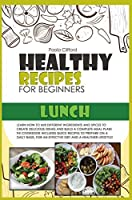 Healthy Recipes for Beginners Lunch: Learn how to mix different ingredients and spices to create delicious dishes and build a complete meal plan! This cookbook includes quick recipes to prepare on a daily basis, for an effective diet and a healthier lifestyle!