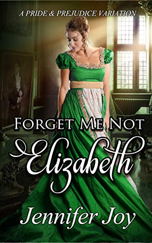 Forget Me Not, Elizabeth: A Pride & Prejudice Variation by [Jennifer Joy]