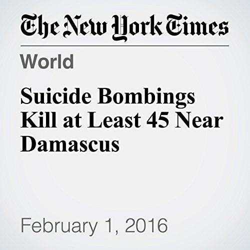 Suicide Bombings Kill at Least 45 Near Damascus cover art