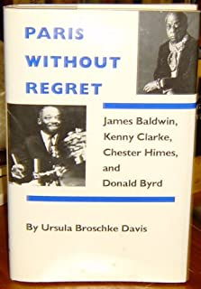 Paris Without Regret: James Baldwin, Chester Himes, Kenny Clarke, and Donald Byrd by Ursula Broschke Davis (1986-11-02)