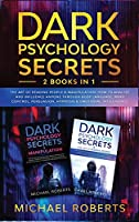 Dark Psychology Secrets: 2 Books in 1: The Art of Reading People & Manipulation - How to Analyze and Influence Anyone through Body Language, Mind Control, Persuasion, Hypnosis & Emotional Intelligence