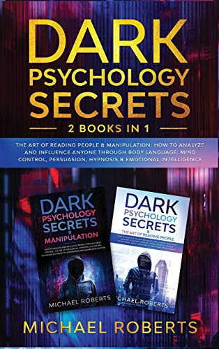 Dark Psychology Secrets: 2 Books in 1: The Art of Reading People & Manipulation - How to Analyze and Influence Anyone through Body Language, Mind ... Hypnosis & Emotional Intelligence: 3