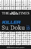 Times Killer Su Doku Book 15: 200 Lethal Su Doku Puzzles (The Times Killer) - The Times Mind Games