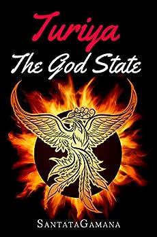 Turiya - The God State: Beyond Kundalini, Kriya Yoga & all Spirituality (Real Yoga Book 5) by [SantataGamana]