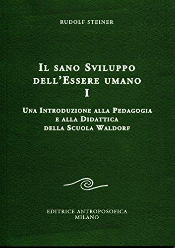 Il sano sviluppo dell'essere umano. Una introduzione alla pedagogia e alla didattica della Scuola Waldorf (Vol. 1)