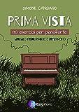 Prima Vista: 130 Esercizi per Pianoforte   Livello Principiante e Intermedio