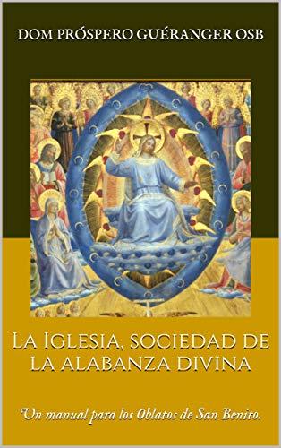 La Iglesia, sociedad de la alabanza divina: Un manual para los Oblatos de San Benito.