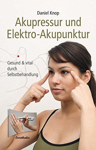 Akupressur und Elektro-Akupunktur: Gesund und vital durch Selbstbehandlung