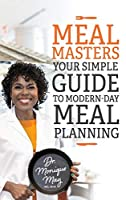 MealMasters: Your Simple Guide to Modern-Day Meal Planning