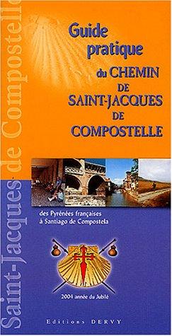 Guide pratique du Chemin de Saint-Jacques-de-Compostelle des Pyrénées françaises à Santiago de Compostela: A l'usage des pèlerins (à pied, à cheval, à vélo tout-terrain)