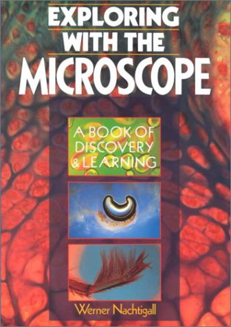 Exploring With the Microscope: A Book of Discovery & Learning
