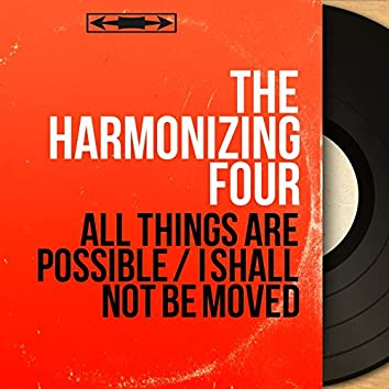All Things Are Possible / I Shall Not Be Moved (Mono Version)