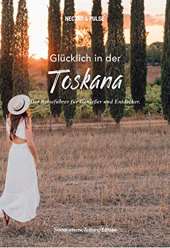 Glücklich in der Toskana: Der Reiseführer für Genießer und Entdecker (Glücklich in: Reiseführer für Genießer und Entdecker)
