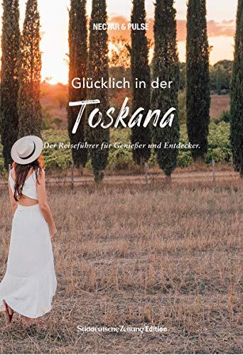 Glücklich in der Toskana (SÜDDEUTSCHE ZEITUNG). Mit großer Faltkarte zum Herausnehmen + über 200 Insidertipps von Einheimischen. (Glücklich in / Reiseführer für Genießer und Entdecker)