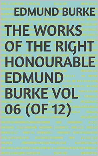 The Works of the Right Honourable Edmund Burke Vo (English Edition)