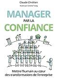 Manager par la confiance - Mettre l'humain au coeur des transformations de l'entreprise