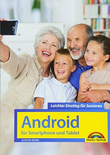 Android für Smartphones & Tablets – Leichter Einstieg für Senioren - die verständliche Anleitung - 2. aktualisierte Auflage des Bestsellers - komplett in Farbe