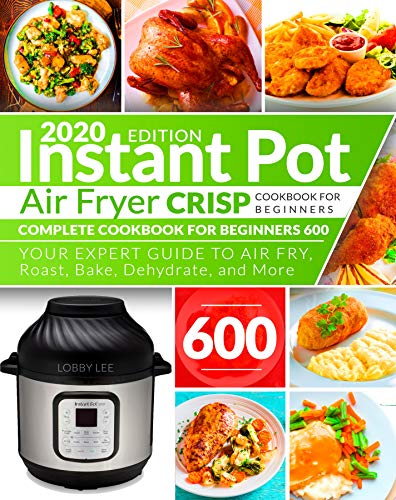 Cheap Instant Pot Air Fryer Crisp Cookbook for Beginners: Complete Cookbook for Beginners 600 | Your...