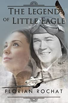 The Legend of Little Eagle: The heroic story of an 18 year old WWII fighter pilot by [Florian Rochat, Alison Anderson]