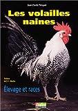 Les volailles naines. Elevage et races