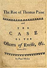 The Rise of Thomas Paine: and The Case of the Officers of Excise (Thomas Paine Society UK publications Book 1)