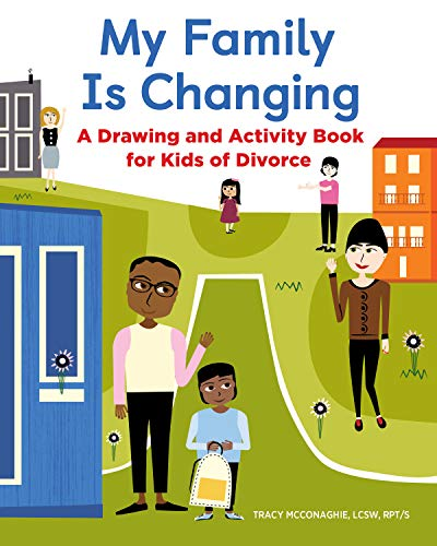 Compare Textbook Prices for My Family Is Changing: A Drawing and Activity Book for Kids of Divorce  ISBN 9781646115211 by McConaghie LCSW, Tracy