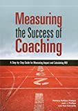Measuring the Success of Coaching: A Step-by-Step Guide for Measuring Impact and Calculating ROI