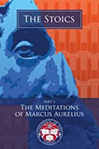 The Stoics Part 1: The Meditations of Marcus Aurelius: Newly Indexed and Illustrated with Images of His Life (University of Life Library)