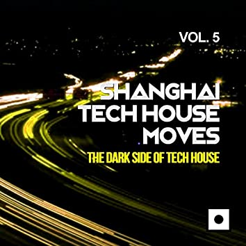 Shanghai Tech House Moves, Vol. 5 (The Dark Side Of Tech House)