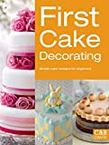First Cake Decorating: Simple Cake Designs for Beginners (First...