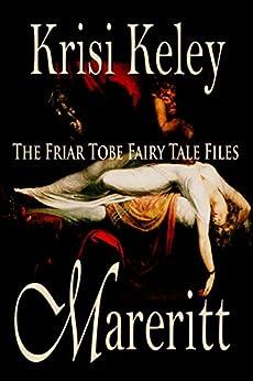Mareritt (The Friar Tobe Fairy Tale Files Book 1) by [Krisi Keley]