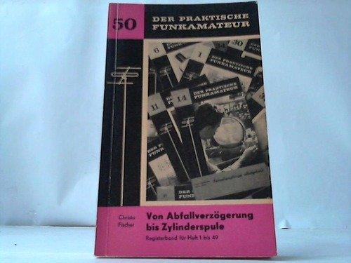 Der praktische Funkamateur. Von Abfallverzögerung bis Zylinderspule. Registerband für Heft 1 bis 49