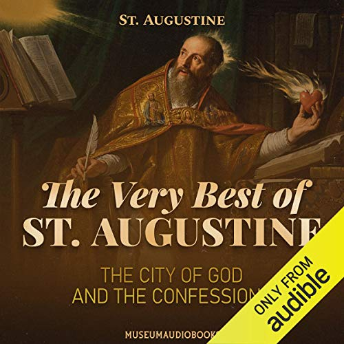 The Very Best of St. Augustine: The City of God and the Confessions: Two of His Most Influential Books in One Audiobook
