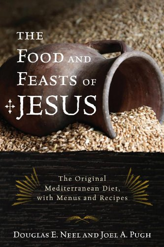 The Food and Feasts of Jesus: The Original Mediterranean Diet, with Menus and Recipes (Religion in the Modern World Book 2) (English Edition)