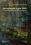 Serienmorde in der DDR I: Spezielle Motivlagen in der Kriminalpraxis (Schriftenreihe Polizei / Historische Kriminalistik)