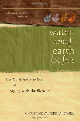 Water, Wind, Earth & Fire: The Christian Practice of Praying with the Elements
