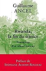 Rwanda, la fin du silence - Témoignage d'un officier français de Guillaume Ancel