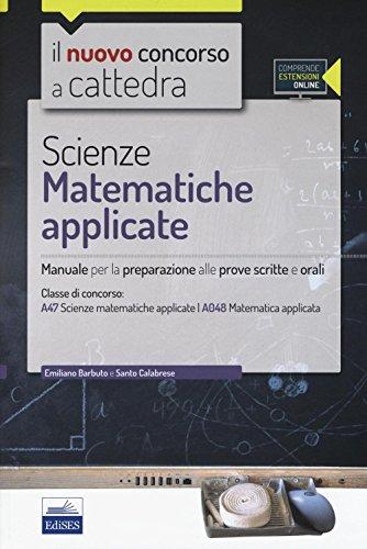 CC 4/57 scienze matematiche appicate. Manuale per la preparazione alle prove scritte e orali. Classi di concorso: A47, A048. Con espansione online