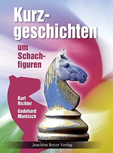Kurzgeschichten um Schachfiguren: Ein Bilder- und Unterhaltungsbuch des Schachspiels für alle Schachfreunde