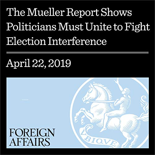 The Mueller Report Shows Politicians Must Unite to Fight Election Interference                   By:                                                                                                                                 Jamie M. Fly,                                                                                        Laura Rosenberger                               Narrated by:                                                                                                                                 Kevin Stillwell                      Length: 13 mins     Not rated yet     Overall 0.0