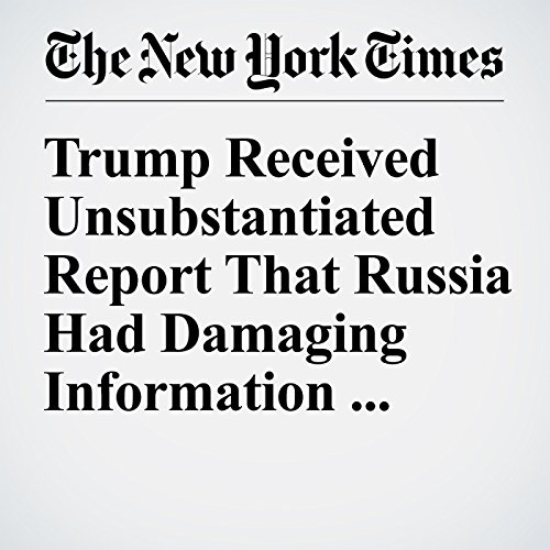 Trump Received Unsubstantiated Report That Russia Had Damaging Information About Him cover art